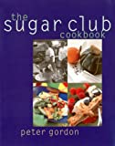Gordon, Peter: The Sugar Club Cookbook