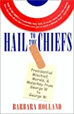 Holland, Barbara: Hail to the Chiefs: Presidential Mischief, Morals, and Malarkey from George W. to George W