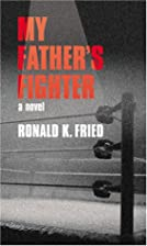 My Father's Fighter by Ronald K. Fried