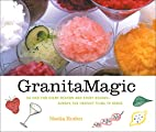Granita Magic: 55 Ices for Every Reason and…