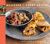 Alford, Jeffrey: Mangoes &amp; Curry Leaves: Culinary Travels through the Great Subcontinent