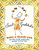 Sutton, Judith C.: Sweet Gratitude: Bake A Thank-You For The Really Important People In Your Life