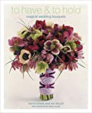 Stark, David: To Have & To Hold: Magical Wedding Bouquets