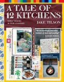 Tilson, Jake: A Tale of 12 Kitchens: Family Cooking in Four Countries