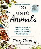 Do Unto Animals: A Friendly Guide to How…