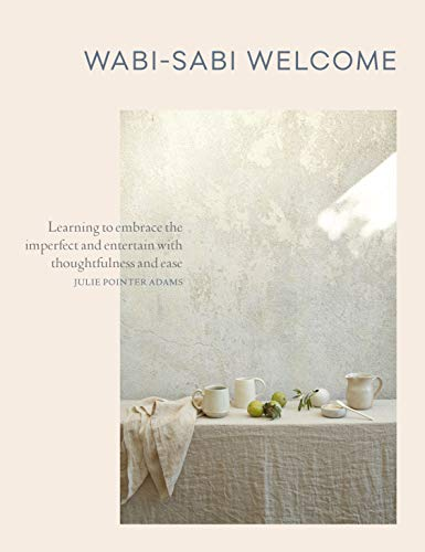 wabi-sabi-welcome-learning-to-embrace-the-imperfect-and-entertain-with-thoughtfulness-and-ease