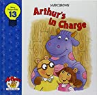 Arthur's in Charge by Marc Brown