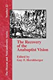Hershberger, Guy F.: The Recovery of the Anabaptist Vision