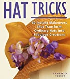 Terry, Terence: Hat Tricks: 80 Instant Makeovers That Transform Ordinary Hats into Fabulous Creations