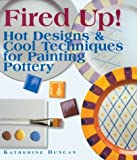 Duncan, Katherine: Fired Up!: Hot Designs & Cool Techniques for Painting Pottery