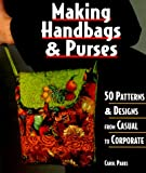 Parks, Carol: Making Handbags & Purses: 50 Patterns & Designs from Casual to Corporate