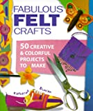 Duncan, Katherine: Fabulous Felt Crafts: 50 Creative & Colorful Projects to Make
