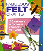 Fabulous Felt Crafts: 50 Creative and…