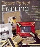 Picture Perfect Framing: Making, Matting,…