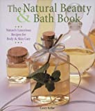 Kellar, Casey: The Natural Beauty & Bath Book: Nature's Luxurous Recipes for Body & Skin Care