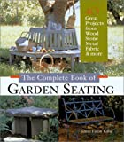 Janice Eaton Kilby: The Complete Book of Garden Seating: Great Projects from Wood, Stone, Metal, Fabric & More