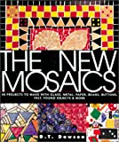 Dawson, D. T.: The New Mosaics: 40 Projects to Make With Glass, Metal, Paper, Beans, Buttons,Felt, Found Objects & More
