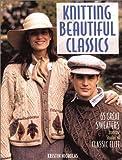 Nicholas, Kristin: Knitting Beautiful Classics: 65 Great Sweaters from the Studios of Classic Elite