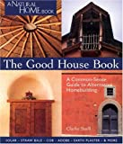 Snell, Clarke: The Good House Book: A Common-Sense Guide to Alternative Homebuilding