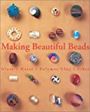 Suzanne J.E. Tourtillott: Making Beautiful Beads: Glass, Metal, Polymer Clay, Fiber