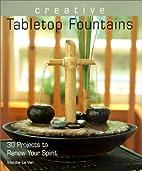 Creative Tabletop Fountains by Marthe Le Van