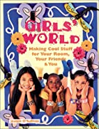 Girls' World: Making Cool Stuff for…
