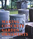 Hunter, Sherri Warner: Making Concrete Garden Ornaments