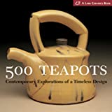 Tourtillott, Suzanne J. E.: 500 Teapots: Contemporary Explorations of a Timeless Design