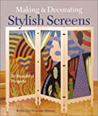 Making & Decorating Stylish Screens: 30…