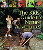 The Kids' Guide to Nature Adventures: 80…