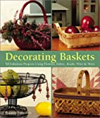 Decorating Baskets: 50 Fabulous Projects…