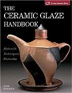 The Ceramic Glaze Handbook: Materials,…