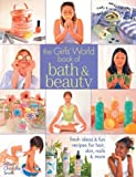 Smith, Allison Chandler: The Girl's World Book of Bath & Beauty: Fresh Ideas & Fun Recipes for Hair, Skin, Nails & More