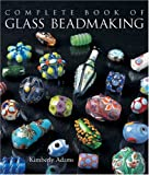 Adams, Kimberley: The Complete Book Of Glass Beadmaking
