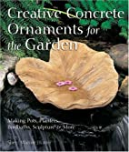 Creative Concrete Ornaments for the Garden:…