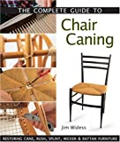 Widess, Jim: The Complete Guide To Chair Caning: Restoring Cane, Rush, Splint, Wicker & Rattan Furniture