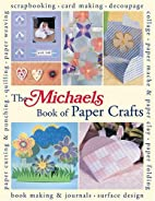 The Michaels Book of Paper Crafts by Lark