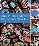 Shrader, Valerie: Blue Ribbon Afghans From America&#39;s State Fairs: 45 Prize-Winning Crocheted Designs