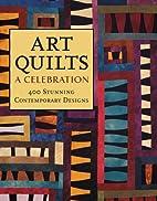 Art Quilts: A Celebration: 400 Stunning…