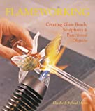 Mears, Elizabeth: Flameworking: Creating Glass Beads, Sculptures & Functional Objects