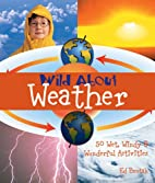 Wild About Weather: 50 Wet, Windy &…
