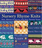 Boyer, Teresa: Nursery Rhyme Knits: Hats, Mittens & Scarves With Kids' Favorite Verses