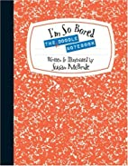 The I'm So Bored Doodle Notebook by Susan…
