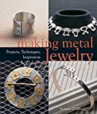 Making Metal Jewelry: Projects, Techniques,…