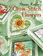 Donna Kooler's Cross-Stitch Flowers by Donna…