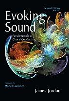 Evoking sound : fundamentals of choral…