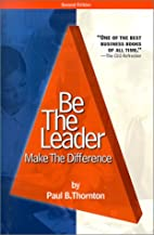 Be the Leader: Make the Difference by Paul…