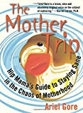 Gore, Ariel: The Mother Trip: Hip Mama's Guide to Staying Sane in the Chaos of Motherhood (Live Girls)
