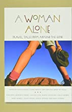 A Woman Alone: Travel Tales from Around the…