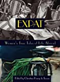 De Tessan, Christina Henry: Expat: Women&#39;s True Tales of Life Abroad